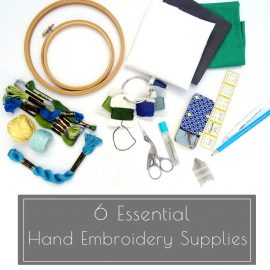 6 Essential Hand Embroidery Supplies